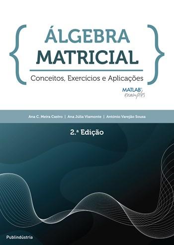 Álgebra Matricial - Conceitos, Exercícios e Aplicações - 2ª Edição