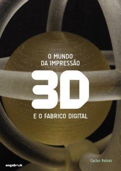 O Mundo da Impressão 3D e o Fabrico Digital - Carlos Relvas