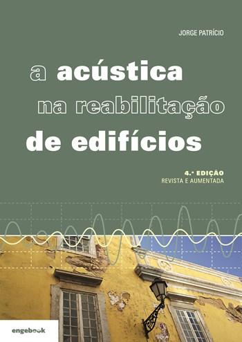 A Acústica na Reabilitação de Edifícios - 4ª edição | Jorge Patrício