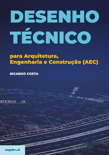 Desenho Técnico para Arquitetura, Engenharia e Construção (AEC) - Ricardo Costa