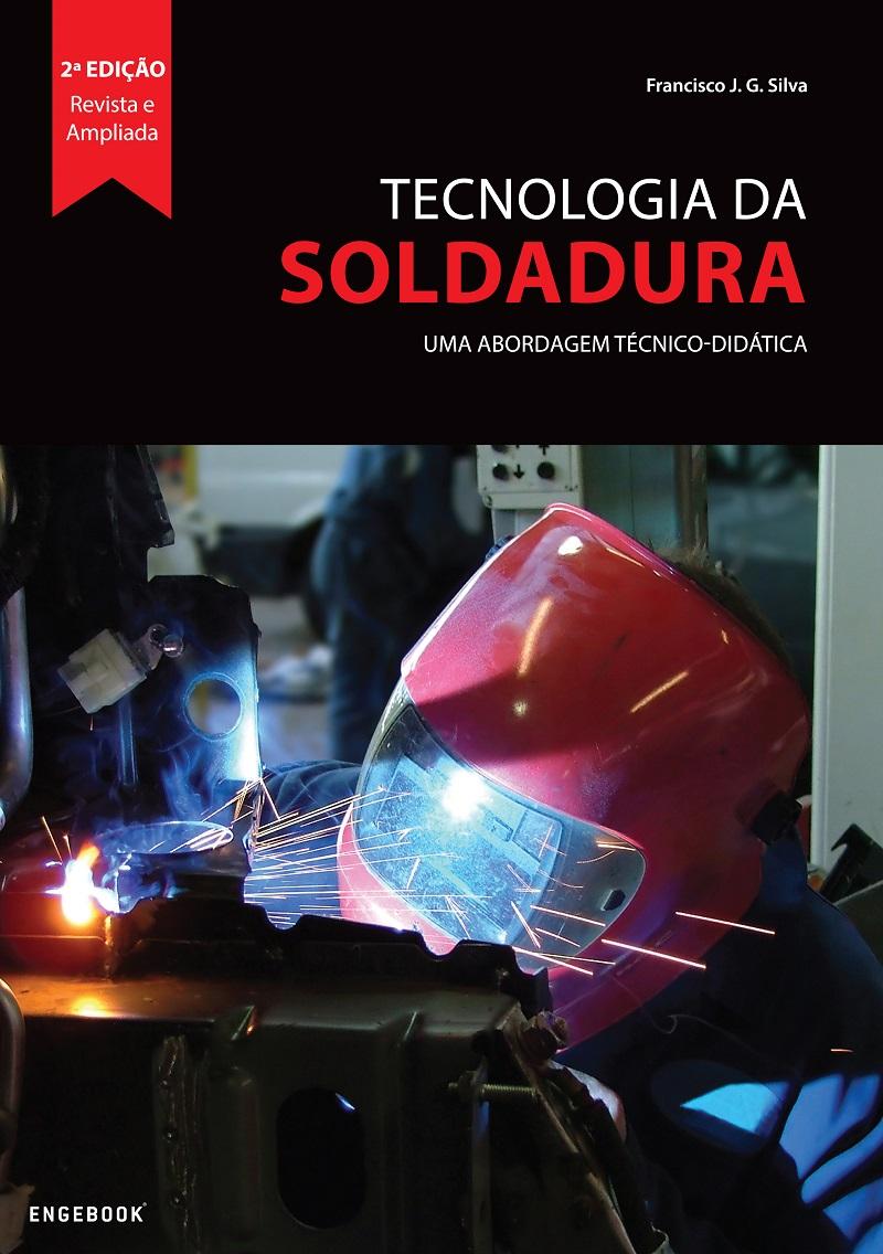 Tecnologia da Soldadura - Uma Abordagem Técnico-Didática (2ª Edição)